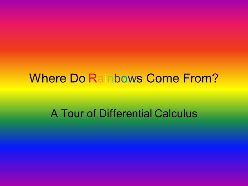 Where Do Rainbows Come From A Tour of Differential Calculus