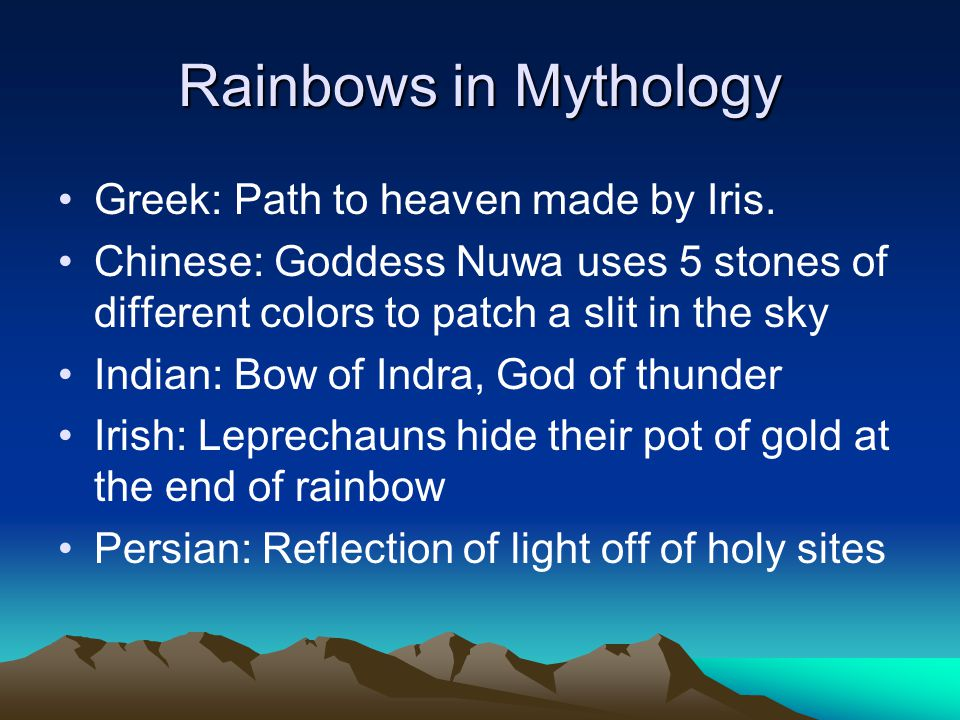 Rainbows in Mythology Greek: Path to heaven made by Iris.
