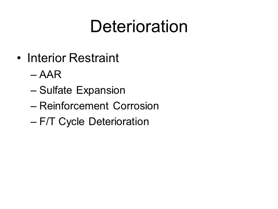 Deterioration Interior Restraint –AAR –Sulfate Expansion –Reinforcement Corrosion –F/T Cycle Deterioration