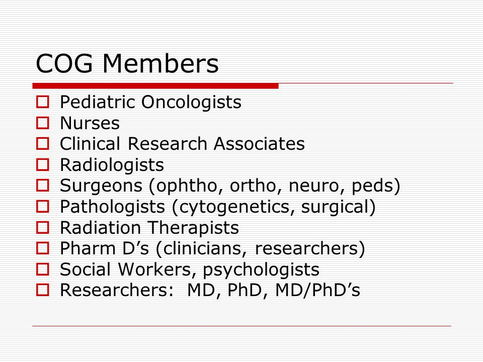 COG Studies Childhood Cancer Research Network Registry a)track incidence, demographics for all new pediatric cancers b)Obtain contact info and consent from patient and family to contact for future studies: EpidemiologyQuality of Life SurvivorshipLate Effects FertilityInsurance/Employment Educational levelEthics/End of Life Care