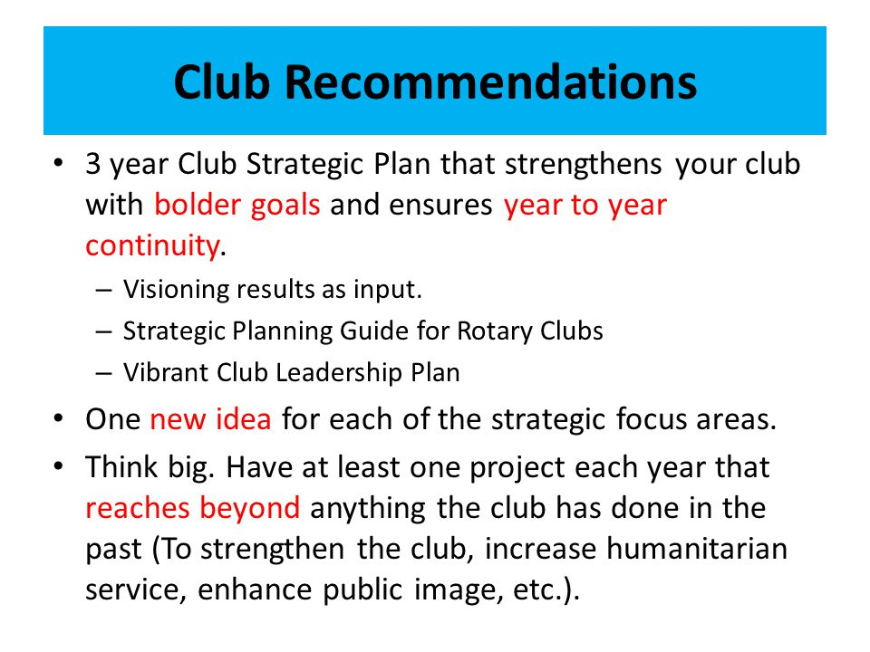 Club Recommendations 3 year Club Strategic Plan that strengthens your club with bolder goals and ensures year to year continuity.