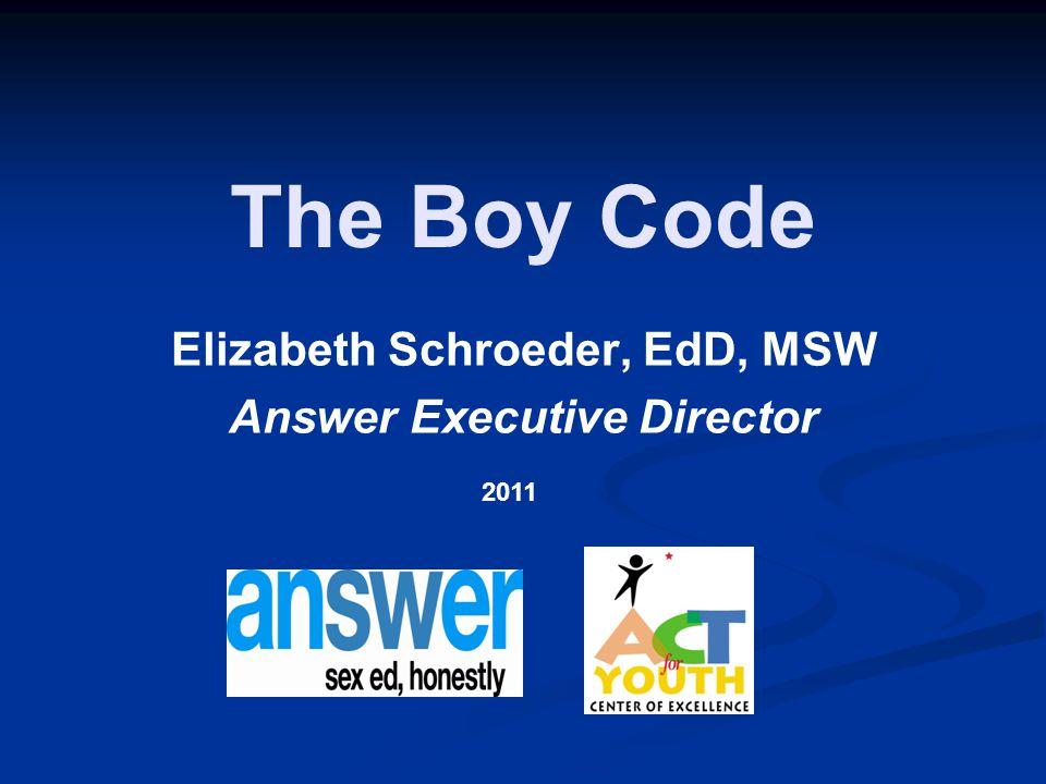 The Boy Code Elizabeth Schroeder, EdD, MSW Answer Executive Director 2011