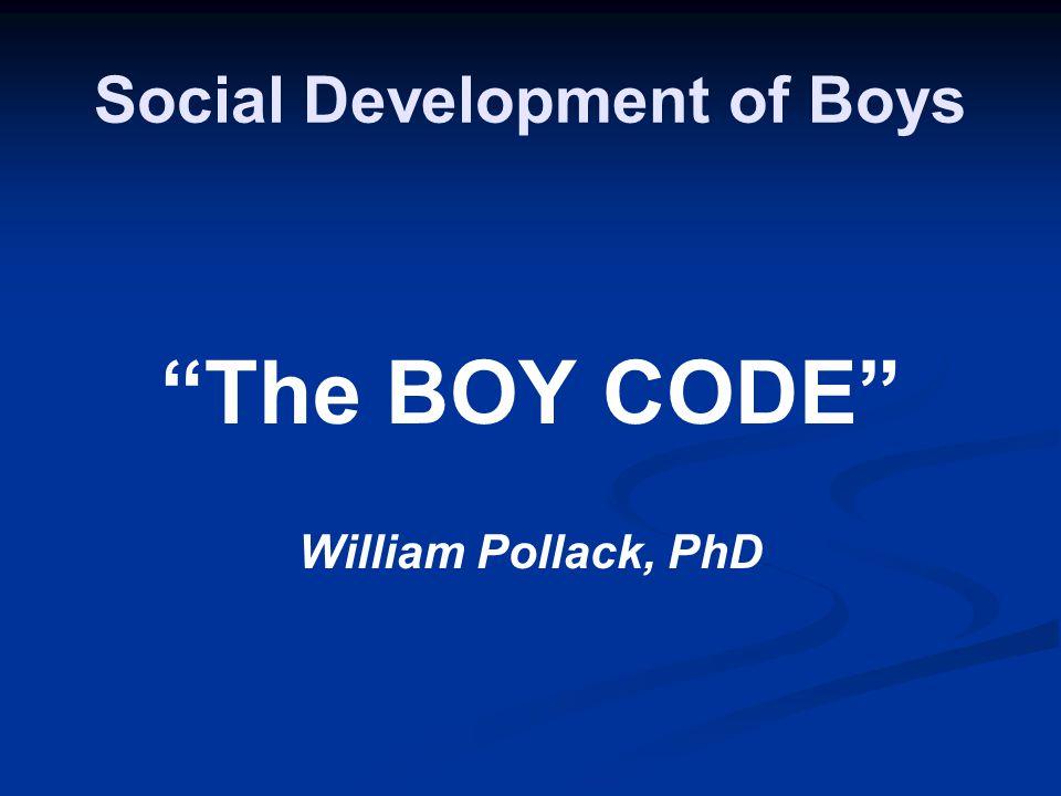 Social Development of Boys The BOY CODE William Pollack, PhD