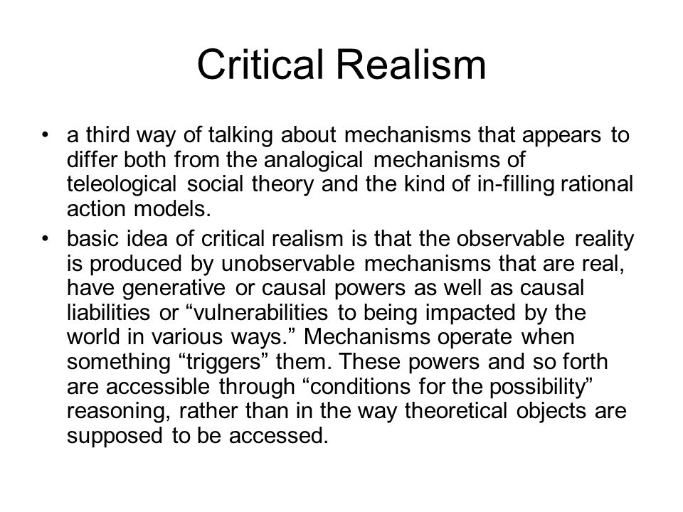 Critical Realism a third way of talking about mechanisms that appears to differ both from the analogical mechanisms of teleological social theory and