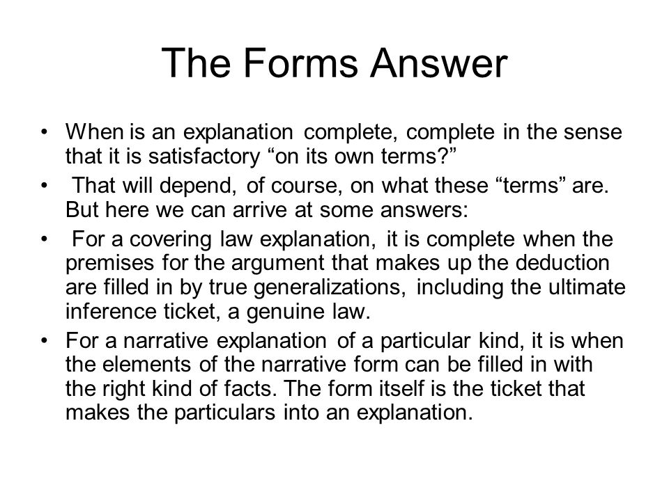 The Forms Answer When is an explanation complete, complete in the sense that it is satisfactory on its own terms? That will depend, of course, on what