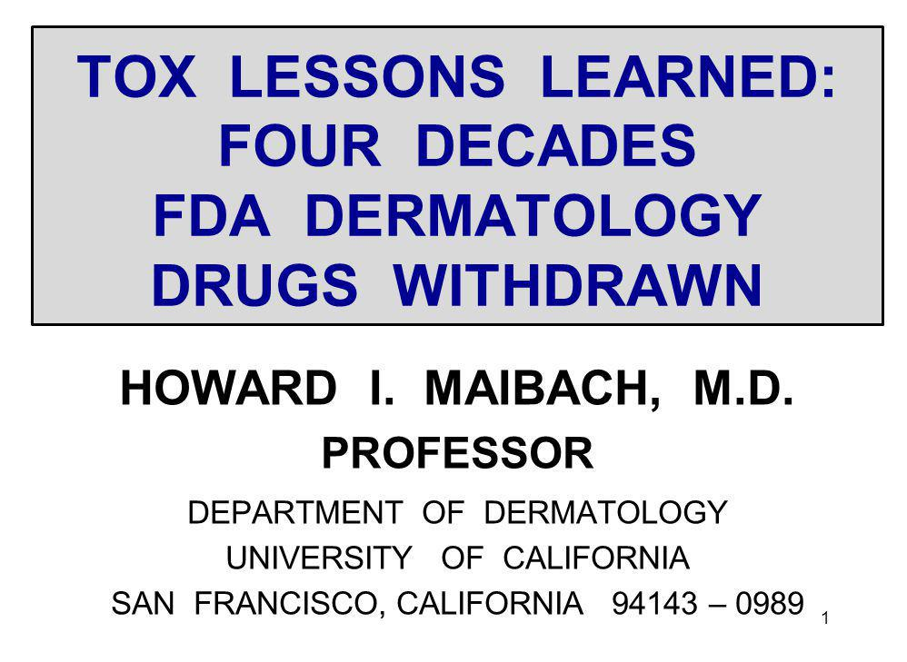 TOX LESSONS LEARNED: FOUR DECADES FDA DERMATOLOGY DRUGS WITHDRAWN HOWARD I.