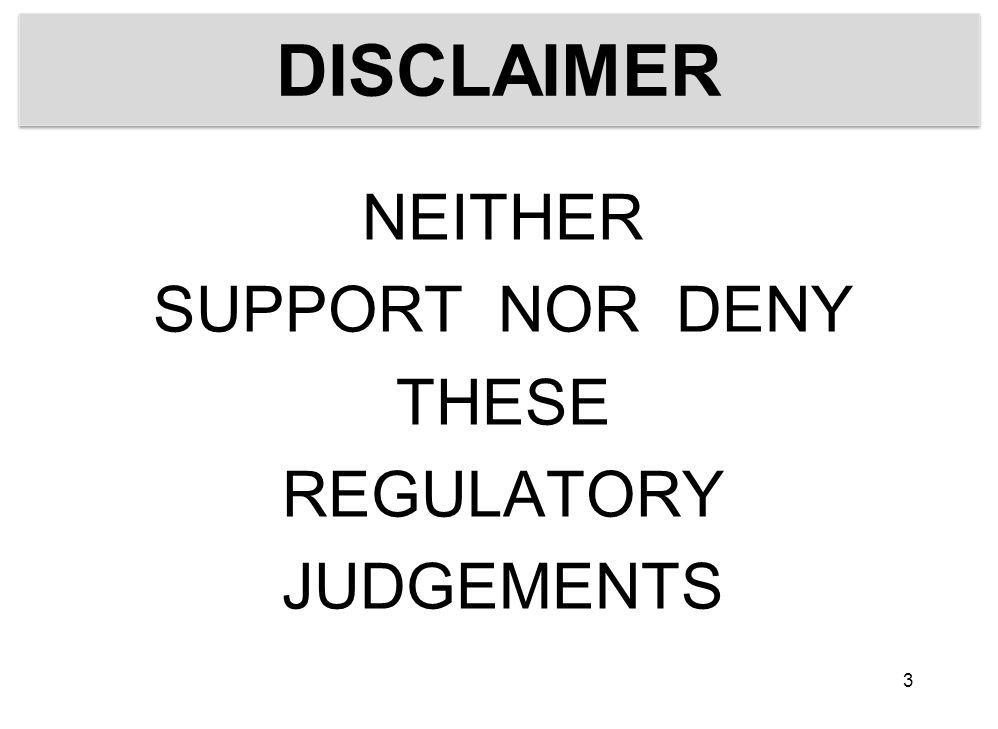 DISCLAIMER NEITHER SUPPORT NOR DENY THESE REGULATORY JUDGEMENTS 3
