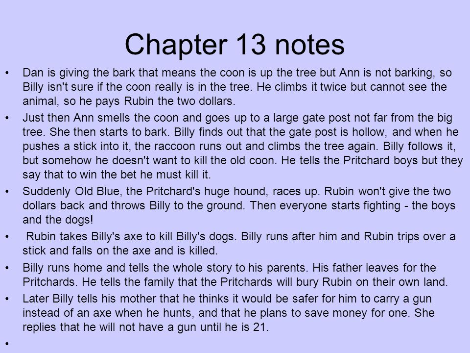 Chapter 13 notes Dan is giving the bark that means the coon is up the tree but Ann is not barking, so Billy isn't sure if the coon really is in the tr
