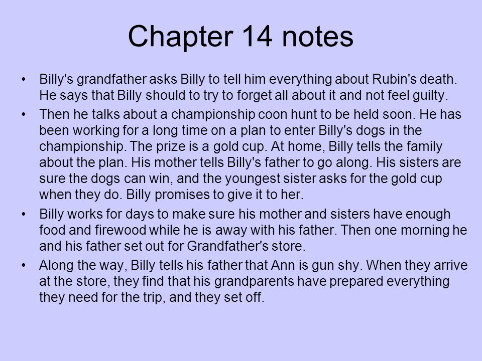 Chapter 14 notes Billy's grandfather asks Billy to tell him everything about Rubin's death. He says that Billy should to try to forget all about it an