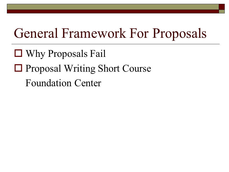 General Framework For Proposals Why Proposals Fail Proposal Writing Short Course Foundation Center
