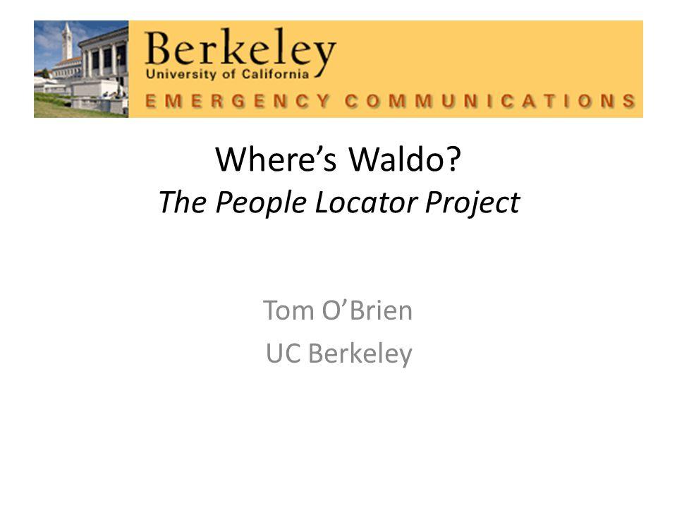 Wheres Waldo The People Locator Project Tom OBrien UC Berkeley