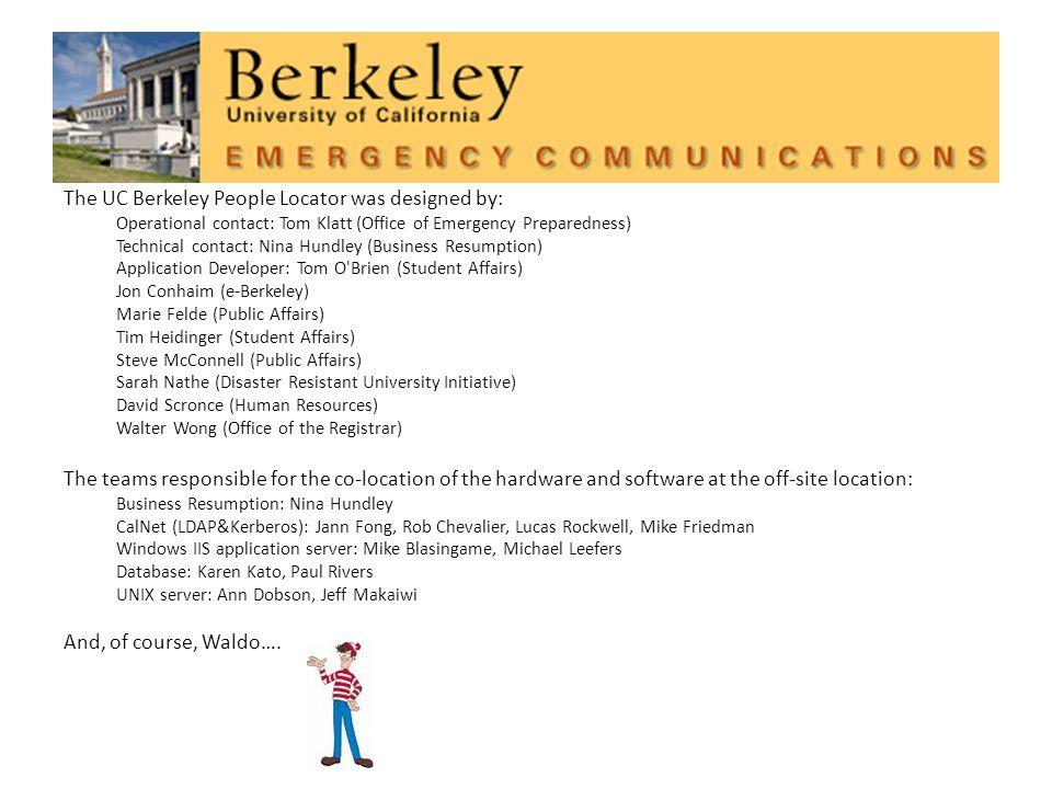 The UC Berkeley People Locator was designed by: Operational contact: Tom Klatt (Office of Emergency Preparedness) Technical contact: Nina Hundley (Bus
