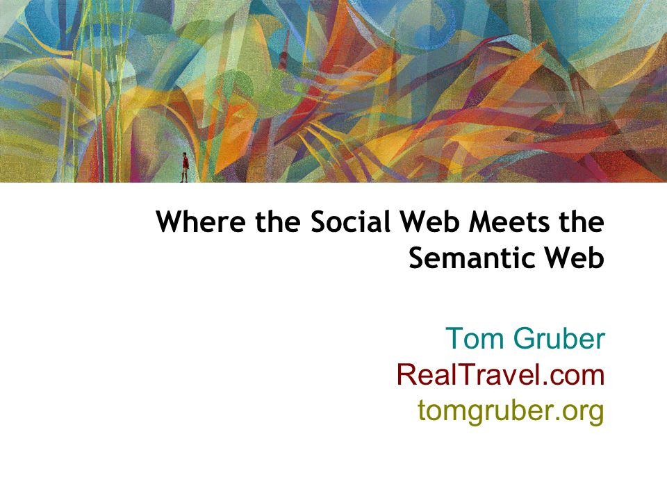 Where the Social Web Meets the Semantic Web Tom Gruber RealTravel.com tomgruber.org