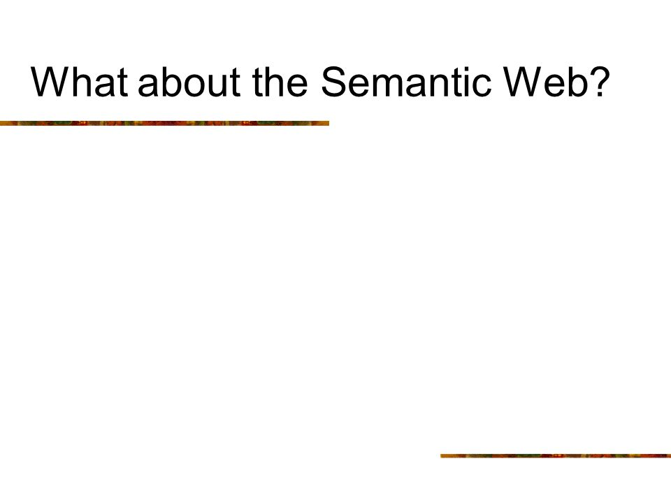 What about the Semantic Web?