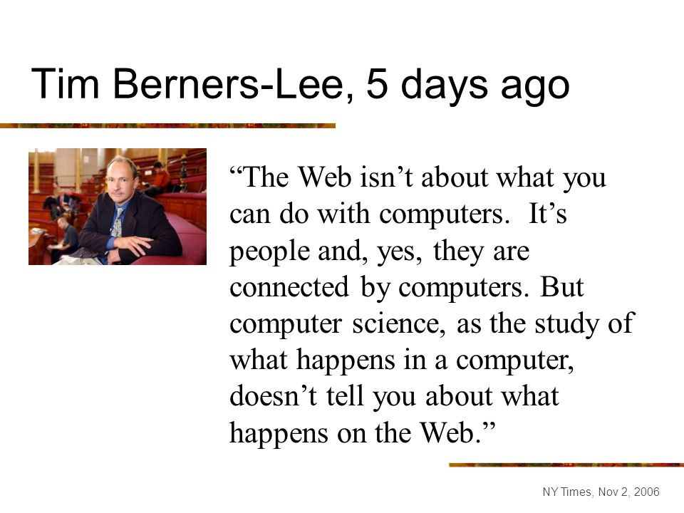 Tim Berners-Lee, 5 days ago The Web isnt about what you can do with computers. Its people and, yes, they are connected by computers. But computer scie