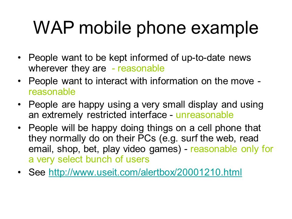 WAP mobile phone example People want to be kept informed of up-to-date news wherever they are - reasonable People want to interact with information on