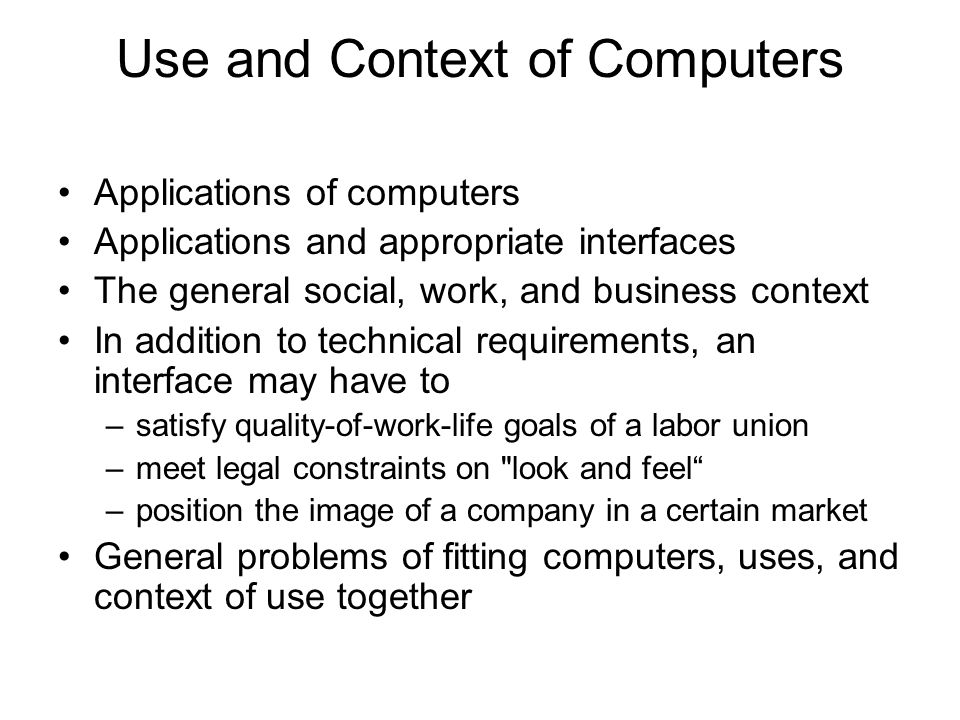 Use and Context of Computers Applications of computers Applications and appropriate interfaces The general social, work, and business context In addit