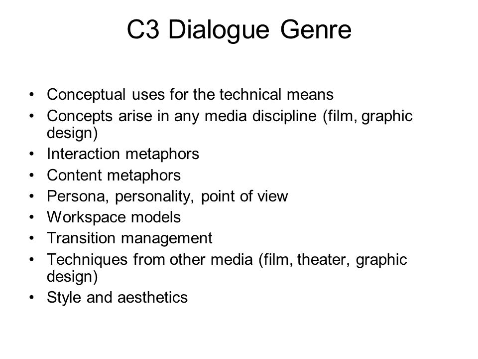 C3 Dialogue Genre Conceptual uses for the technical means Concepts arise in any media discipline (film, graphic design) Interaction metaphors Content