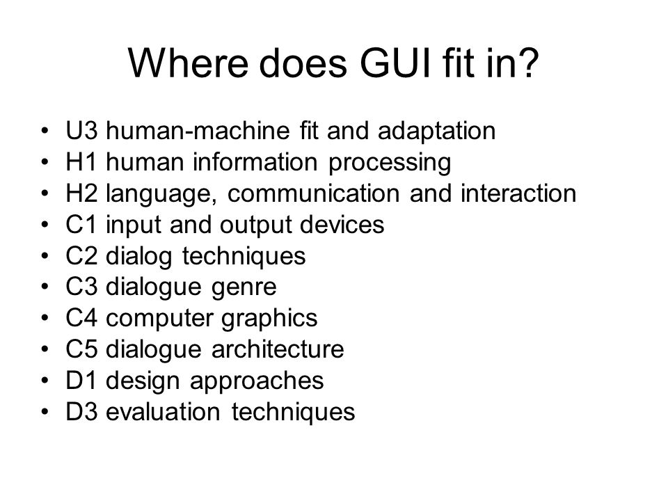 Where does GUI fit in? U3 human-machine fit and adaptation H1 human information processing H2 language, communication and interaction C1 input and out