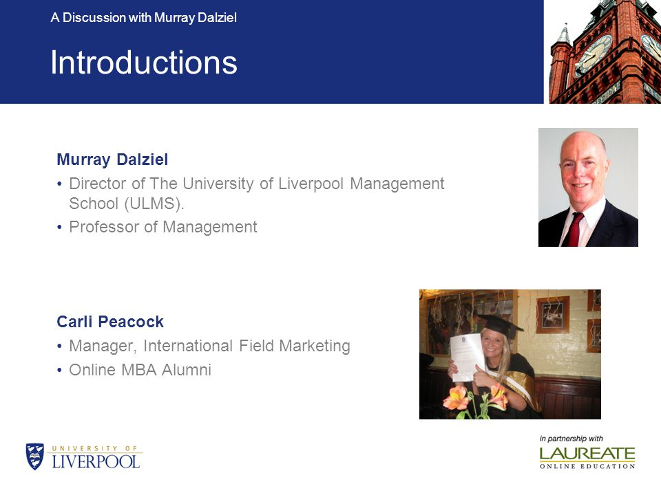 A Discussion with Murray Dalziel During this session you will learn about: The University of Liverpool Management School (ULMS) Our fully online Master programmes in partnership with Laureate A discussion with Murray Dalziel on the Leadership Crisis What to expect