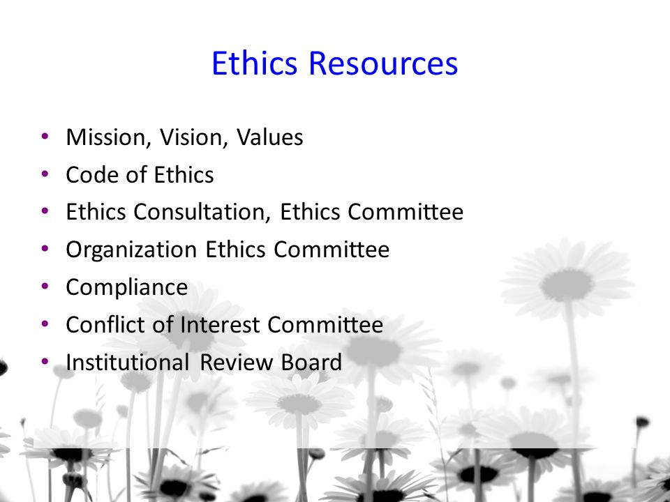 Ethics Resources Mission, Vision, Values Code of Ethics Ethics Consultation, Ethics Committee Organization Ethics Committee Compliance Conflict of Interest Committee Institutional Review Board