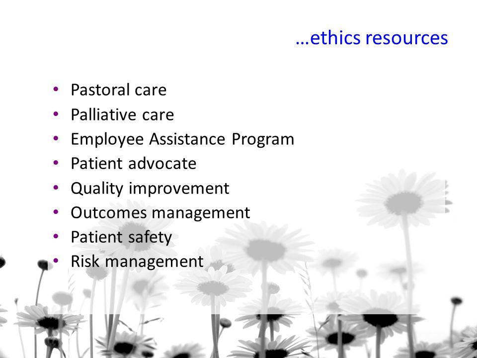 …ethics resources Pastoral care Palliative care Employee Assistance Program Patient advocate Quality improvement Outcomes management Patient safety Ri