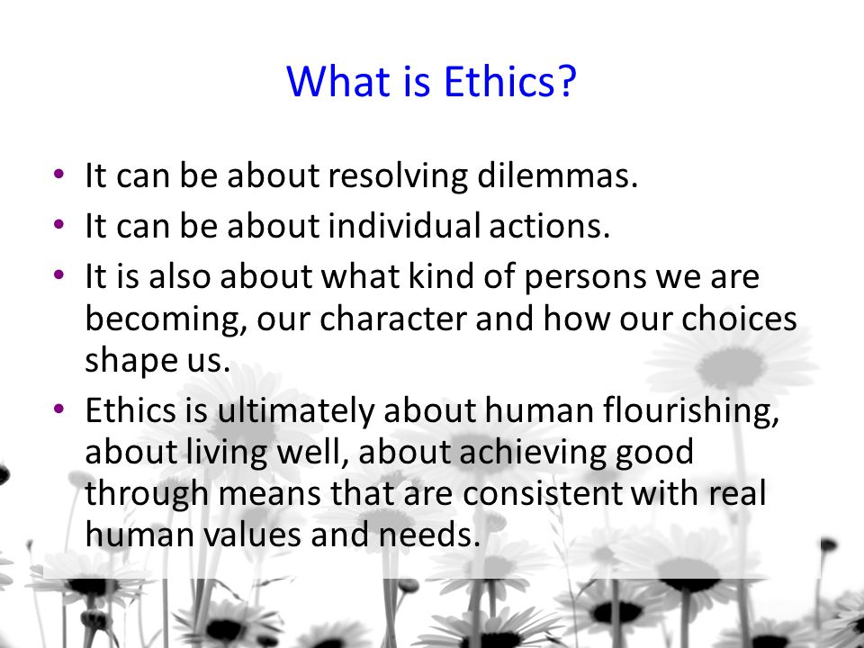 What is Ethics.It can be about resolving dilemmas.