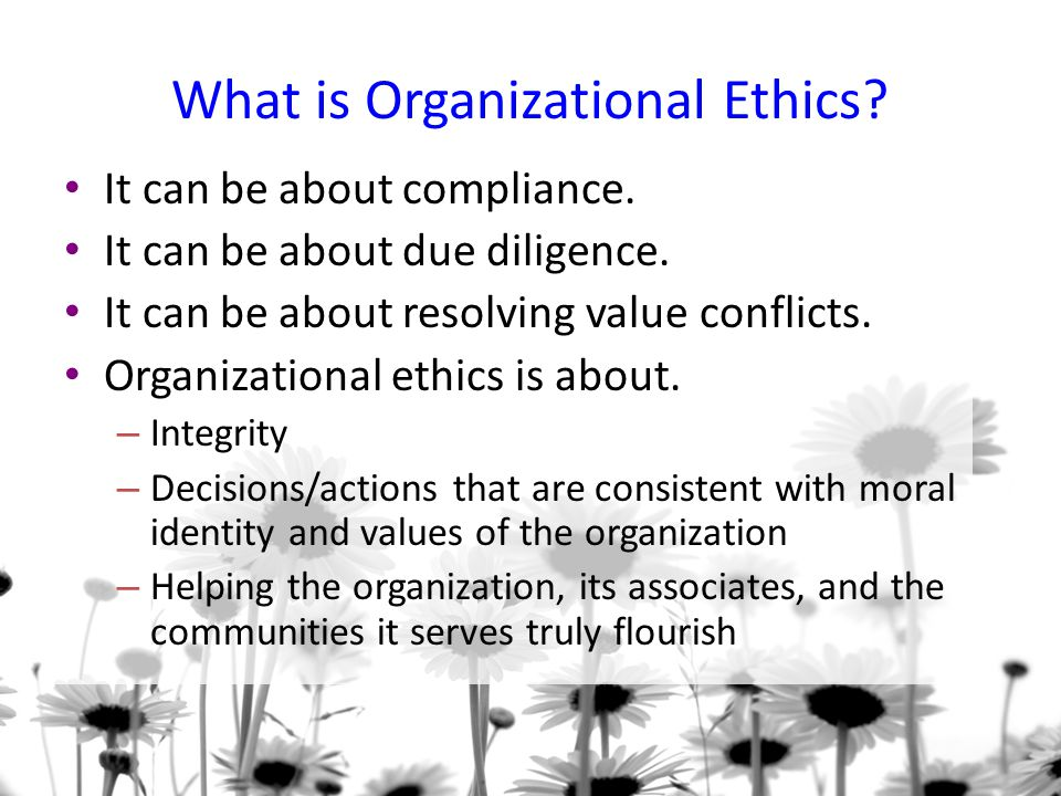 What is Organizational Ethics.It can be about compliance.