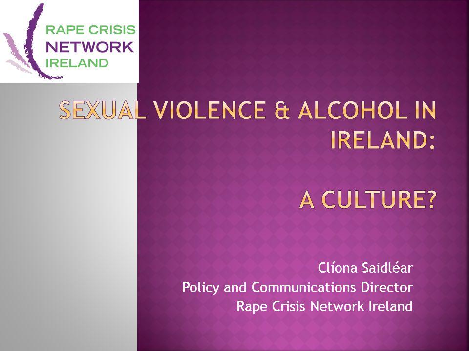 Clíona Saidléar Policy and Communications Director Rape Crisis Network Ireland