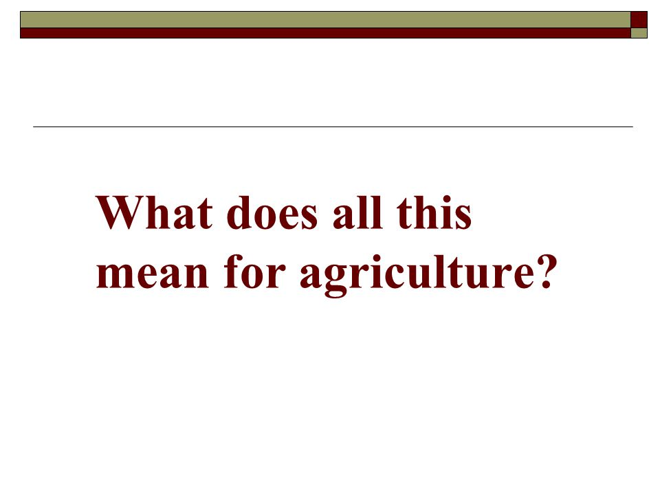 What does all this mean for agriculture