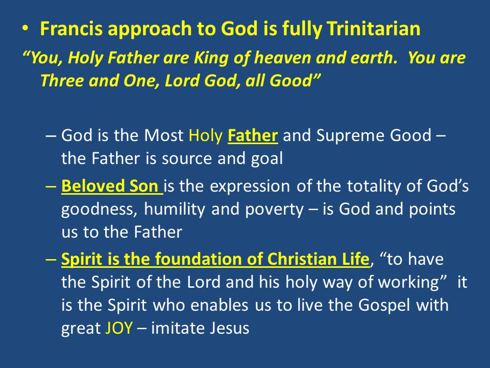 Francis approach to God is fully Trinitarian You, Holy Father are King of heaven and earth.