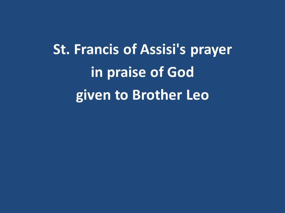 St. Francis of Assisi s prayer in praise of God given to Brother Leo