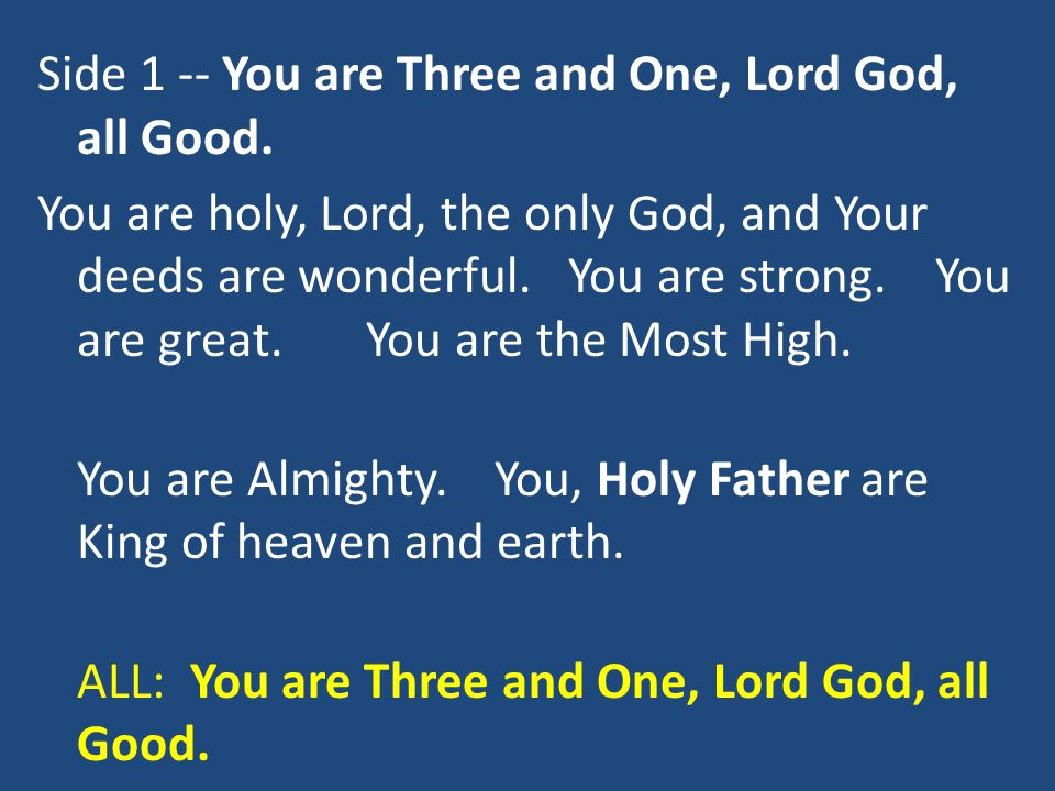 Side 1 -- You are Three and One, Lord God, all Good. You are holy, Lord, the only God, and Your deeds are wonderful. You are strong. You are great. Yo