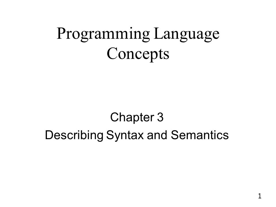 1 Programming Language Concepts Chapter 3 Describing Syntax and Semantics