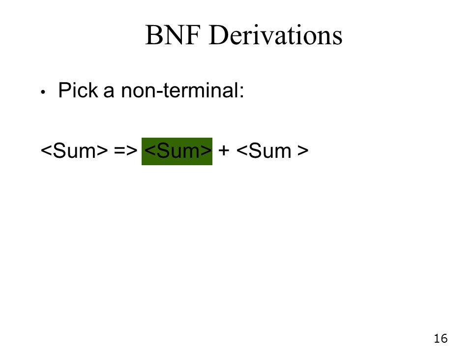 16 Pick a non-terminal: => + BNF Derivations