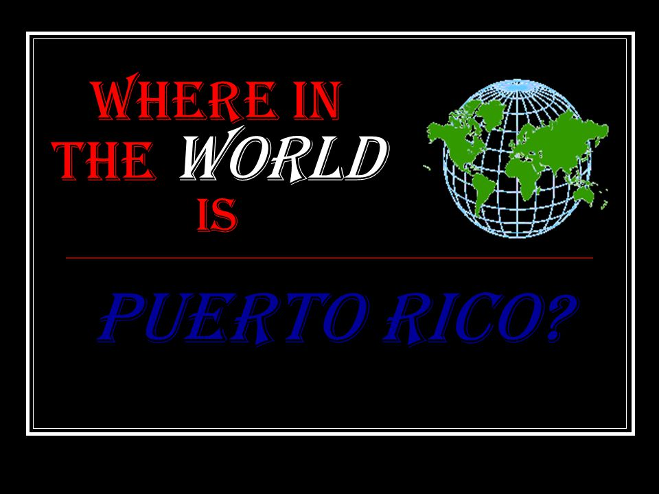 Where in the World is Puerto Rico?