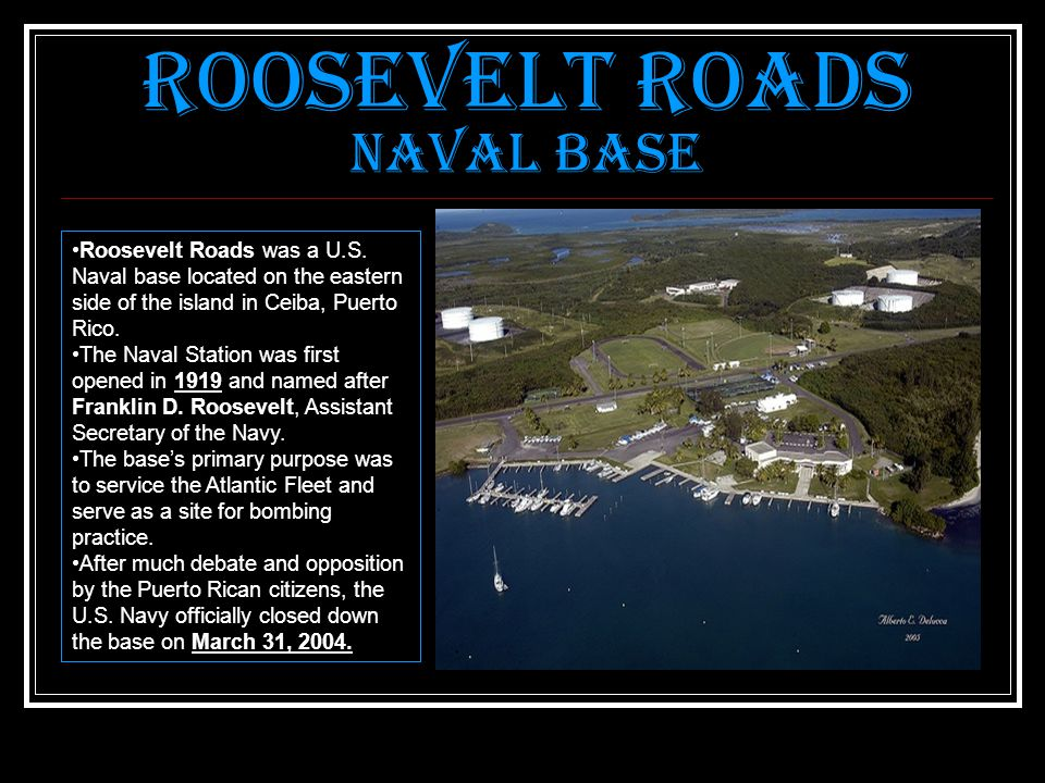 Roosevelt Roads Naval Base Roosevelt Roads was a U.S.