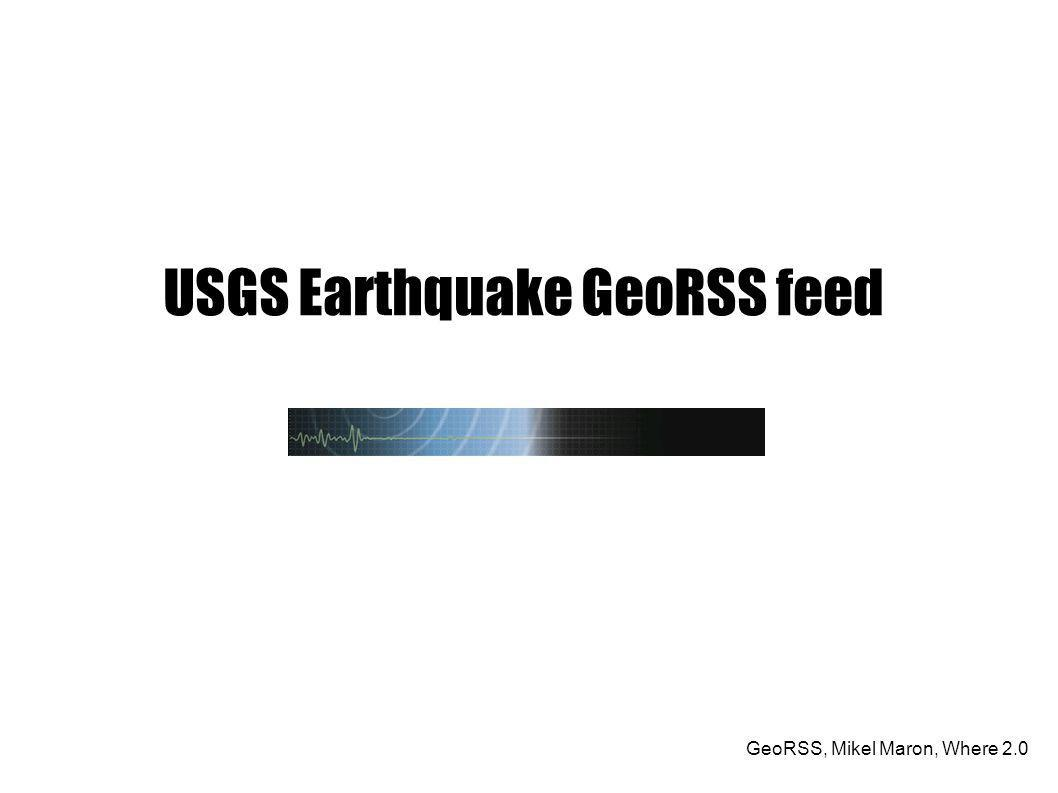 GeoRSS, Mikel Maron, Where 2.0 USGS Earthquake GeoRSS feed