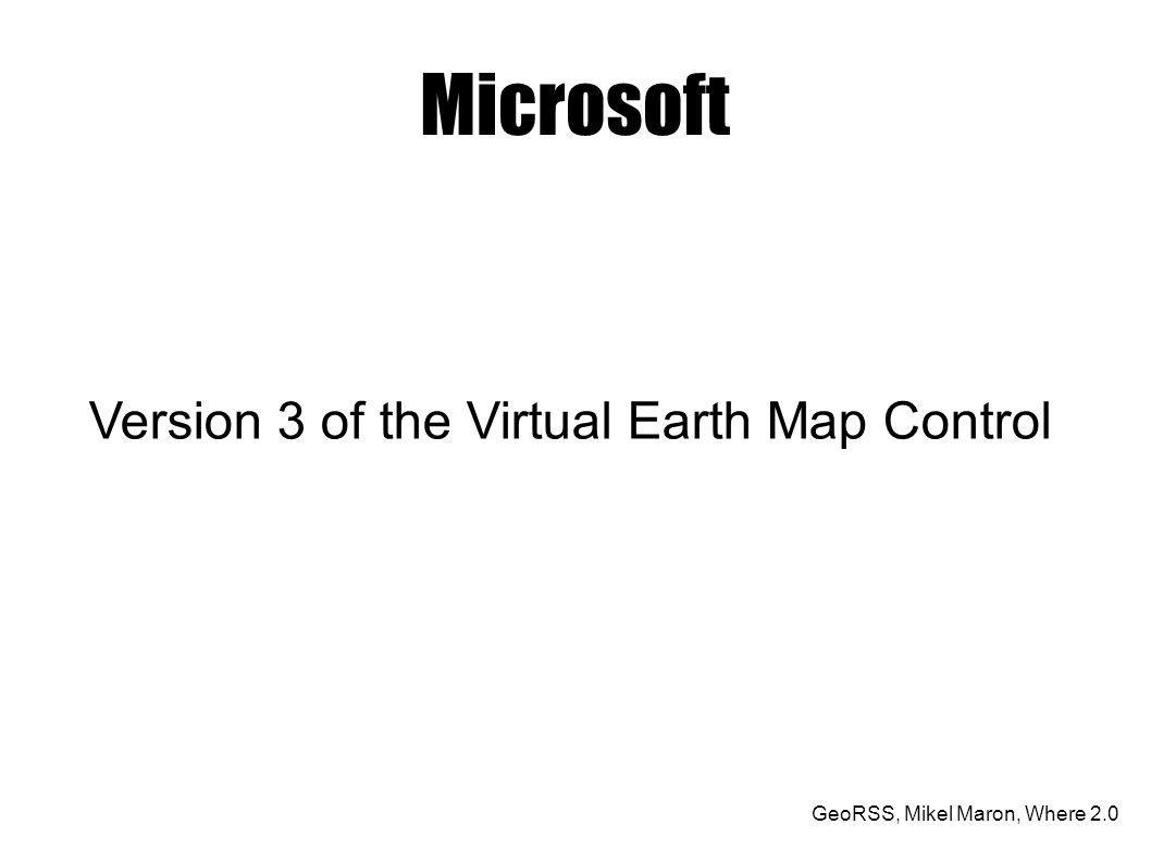 GeoRSS, Mikel Maron, Where 2.0 Microsoft Version 3 of the Virtual Earth Map Control