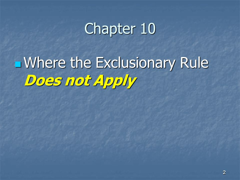 2 Chapter 10 Where the Exclusionary Rule Does not Apply Where the Exclusionary Rule Does not Apply