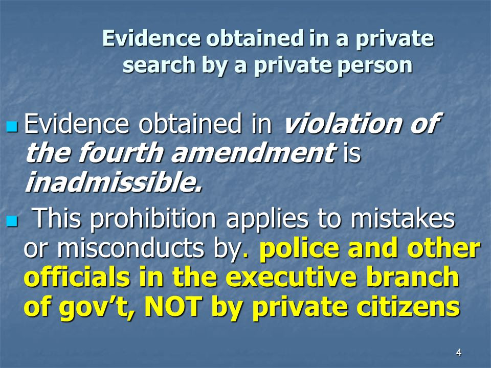 5 Evidence obtained in a private search by a private person The exclusionary rule does not apply to private persons The exclusionary rule does not apply to private persons Evidence obtained by private persons, even if the result of illegal conduct, is not subject to….
