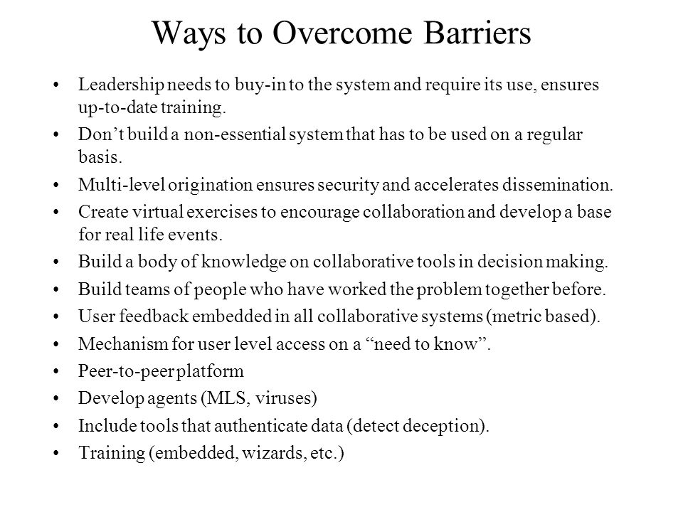 Ways to Overcome Barriers Leadership needs to buy-in to the system and require its use, ensures up-to-date training.