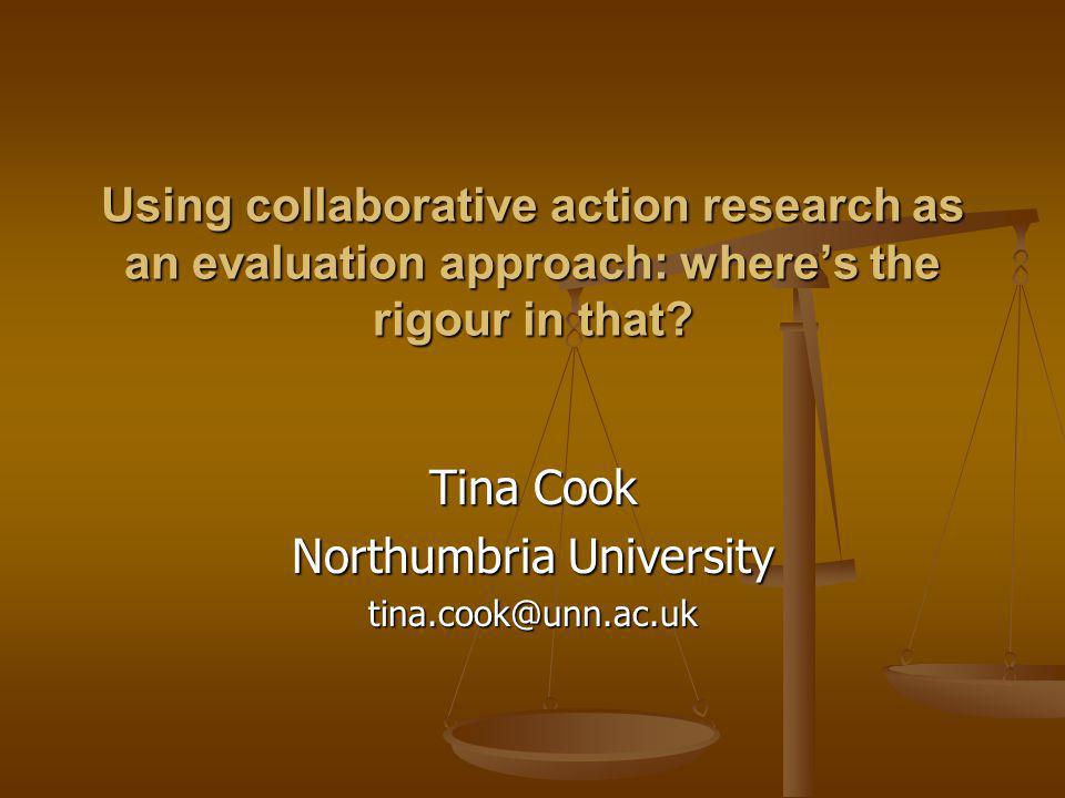 Using collaborative action research as an evaluation approach: wheres the rigour in that.