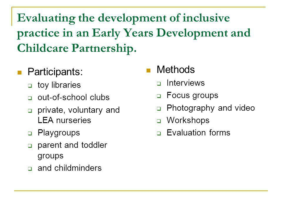 Evaluating the development of inclusive practice in an Early Years Development and Childcare Partnership. Participants: toy libraries out-of-school cl