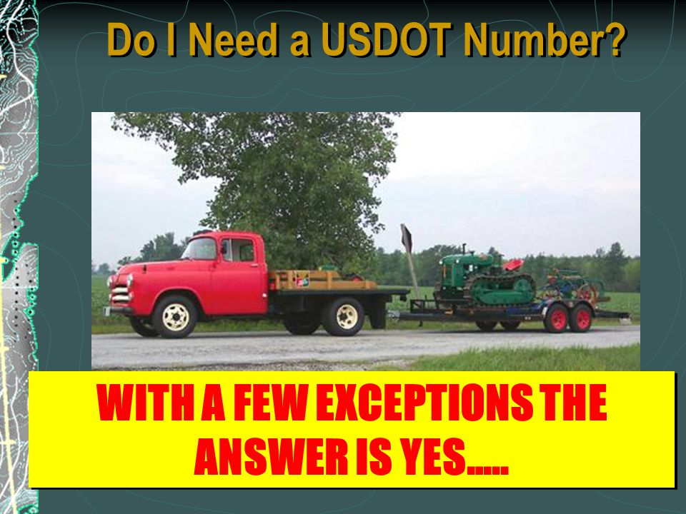 Do I Need a USDOT Number? WITH A FEW EXCEPTIONS THE ANSWER IS YES…..