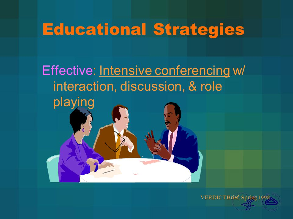Educational Strategies Effective: Intensive conferencing w/ interaction, discussion, & role playing VERDICT Brief, Spring 1998