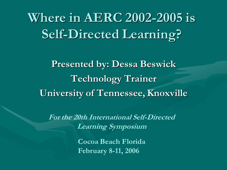 Where in AERC 2002-2005 is Self-Directed Learning? Presented by: Dessa Beswick Technology Trainer University of Tennessee, Knoxville For the 20th Inte