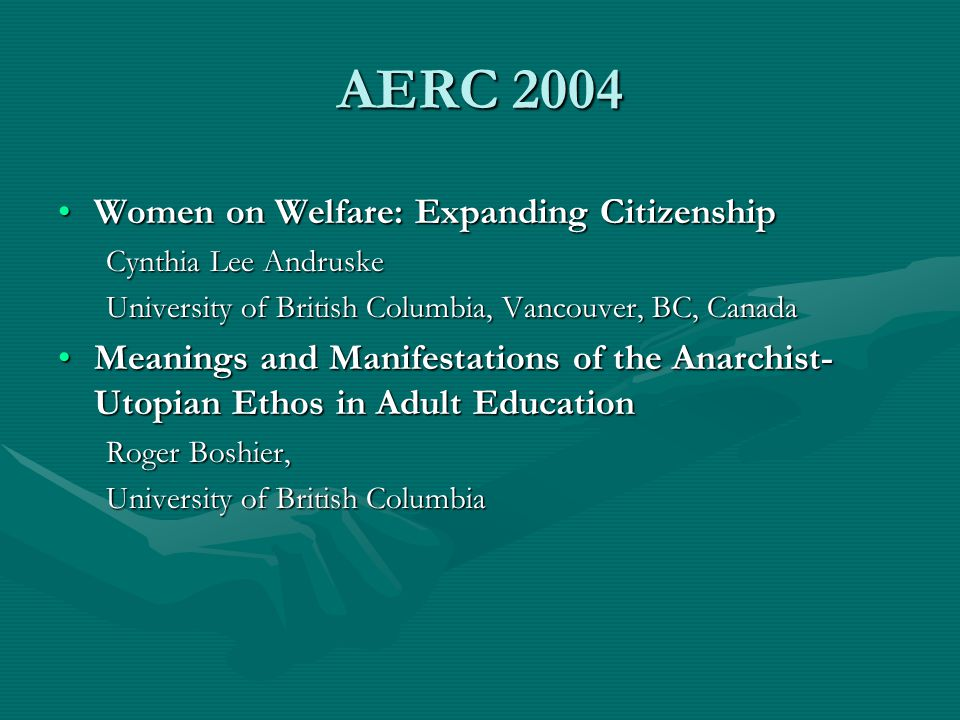 AERC 2004 Women on Welfare: Expanding CitizenshipWomen on Welfare: Expanding Citizenship Cynthia Lee Andruske University of British Columbia, Vancouve