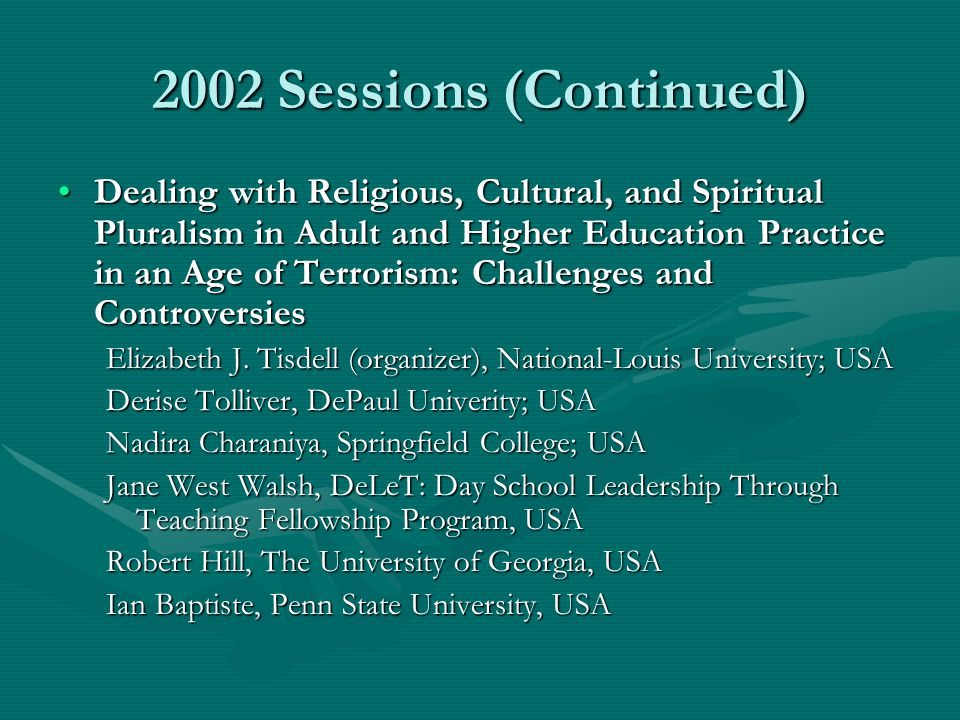 2002 Sessions (Continued) Dealing with Religious, Cultural, and Spiritual Pluralism in Adult and Higher Education Practice in an Age of Terrorism: Cha