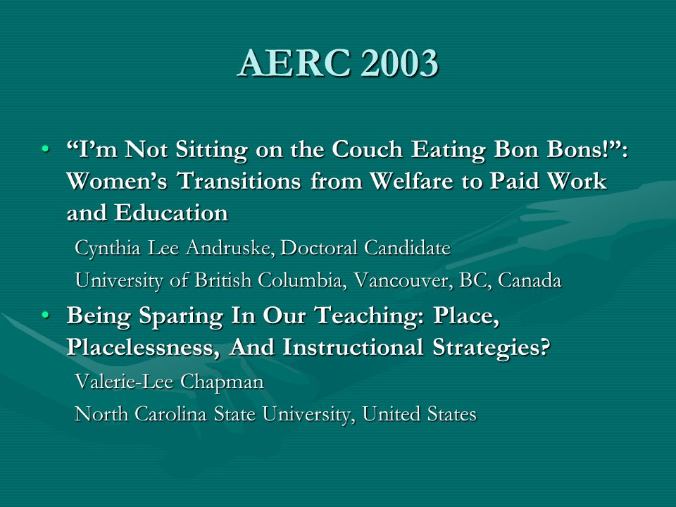 AERC 2003 Im Not Sitting on the Couch Eating Bon Bons!: Womens Transitions from Welfare to Paid Work and EducationIm Not Sitting on the Couch Eating B